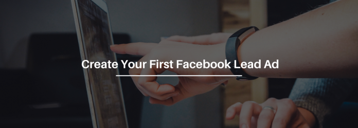 A Complete Facebook Lead Ads Walkthrough