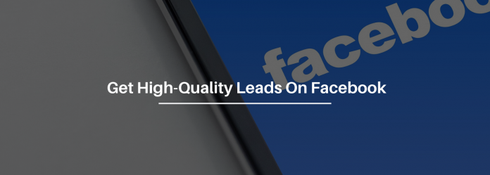 Get High-Quality Leads On Facebook