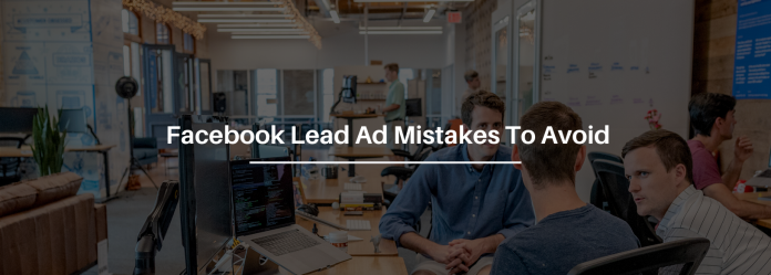 5 Deadly Mistakes To Avoid When Creating Your Facebook Lead Ads