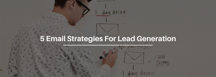 Turn Leads Into Customers With These 5 Email Strategies
